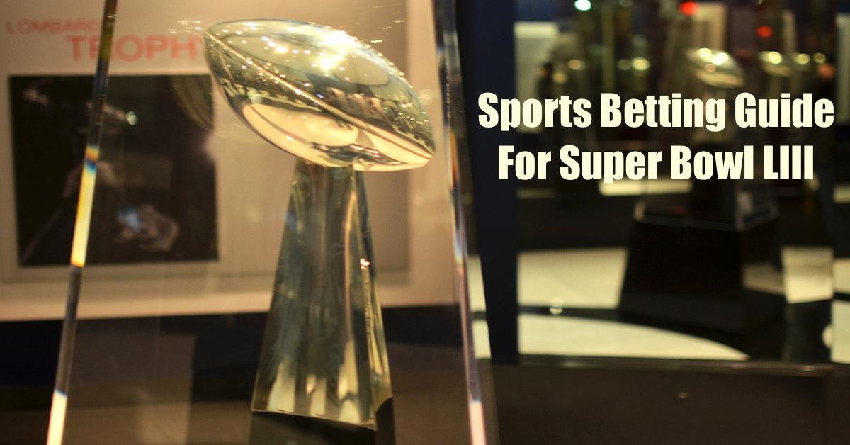 Sports Betting Guide: Super Bowl LIII (2019)