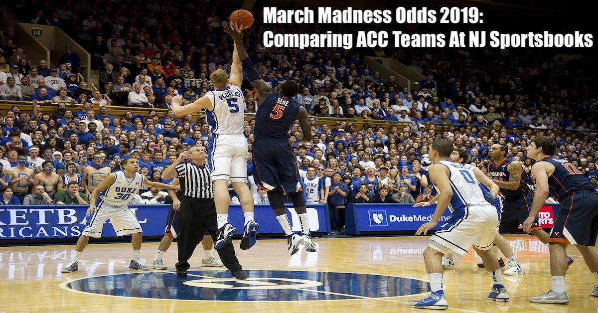 March Madness Odds 2019: Comparing ACC Teams At NJ Sportsbooks