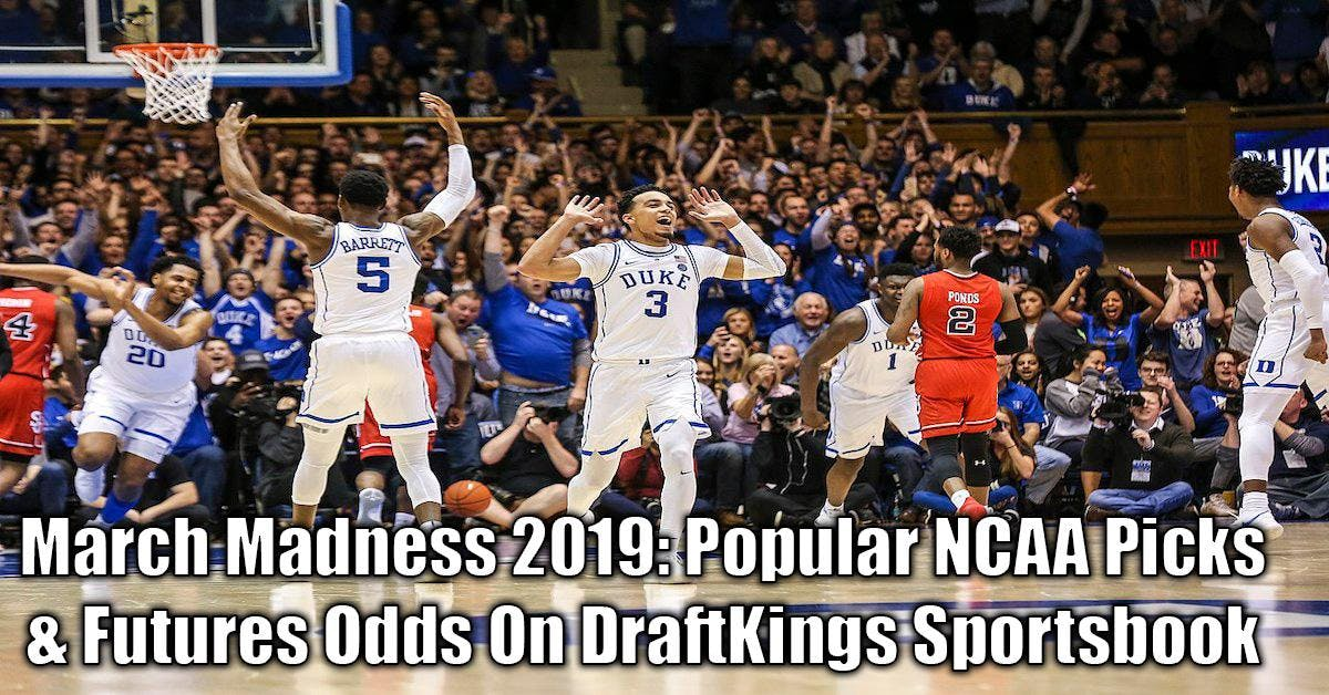 March Madness 2019: Popular NCAA Sports Betting Picks & Futures Odds On DraftKings Sportsbook