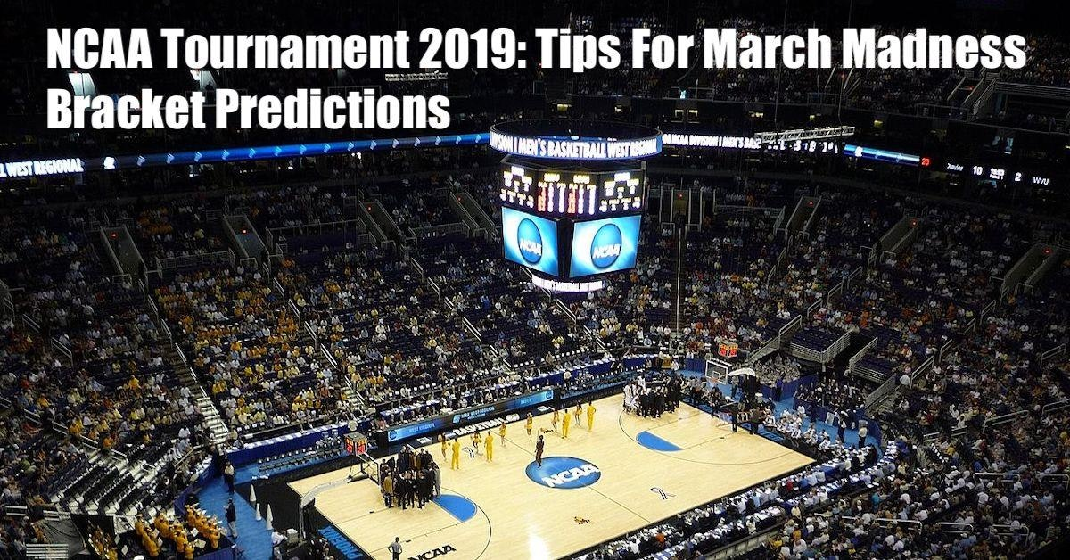NCAA Tournament: Tips For March Madness Bracket Predictions 2019