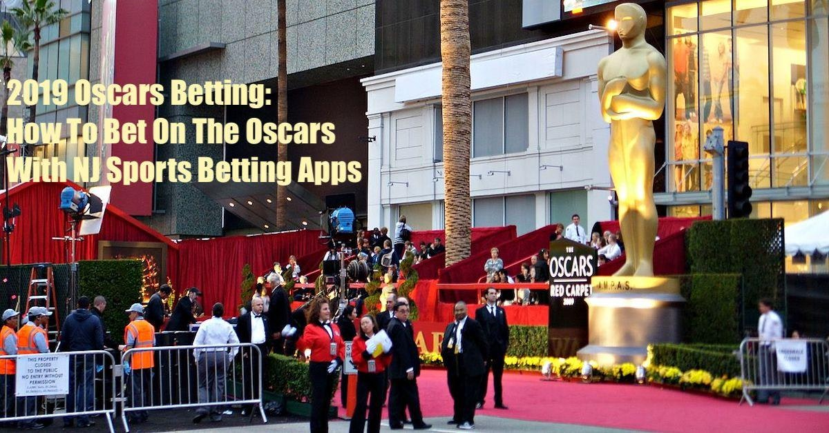 2019 Oscars Betting: How To Bet On The Oscars With NJ Sports Betting Apps