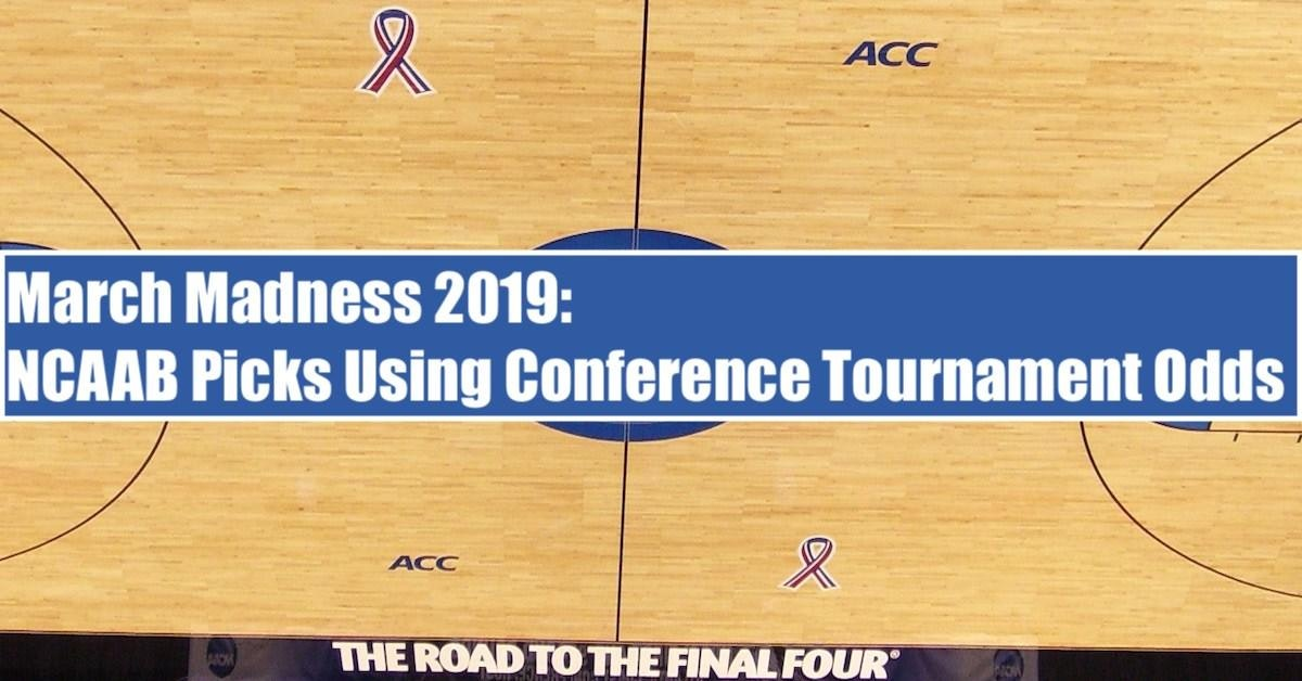 March Madness 2019: College Basketball Picks Using NCAA Conference Tournament Odds