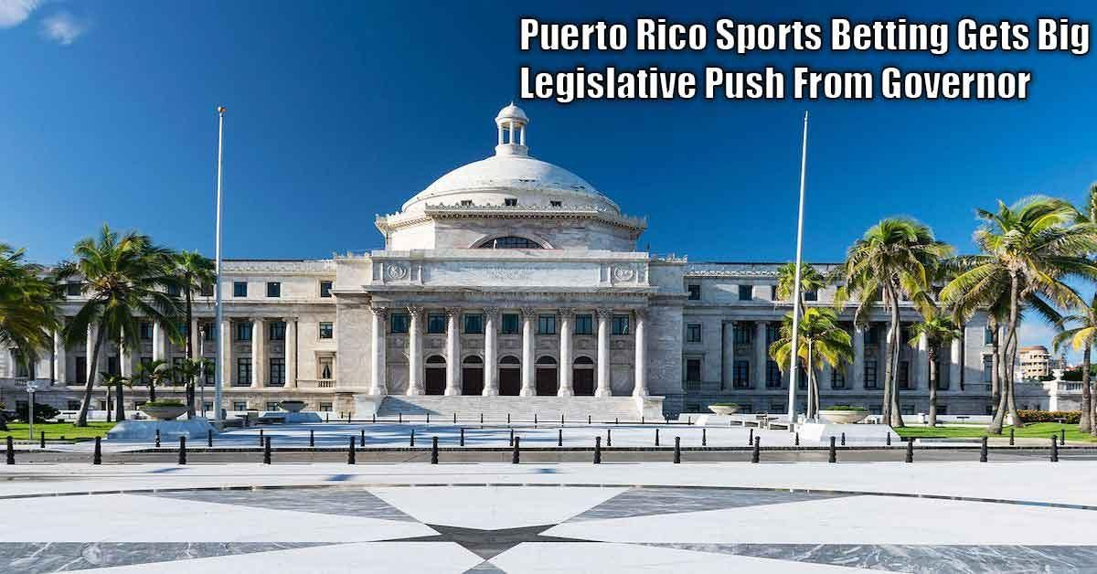 Sports Betting In Puerto Rico Gets Big Legislative Push From Governor