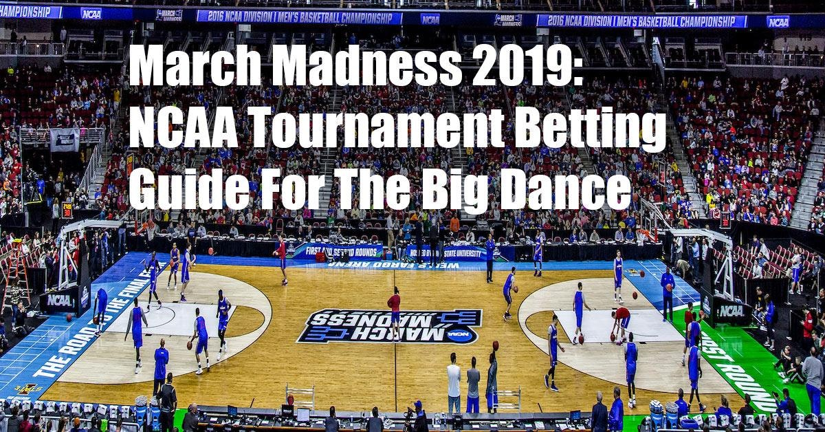 March Madness 2019: NCAA Tournament Betting Guide For The Big Dance (Complete Overview)