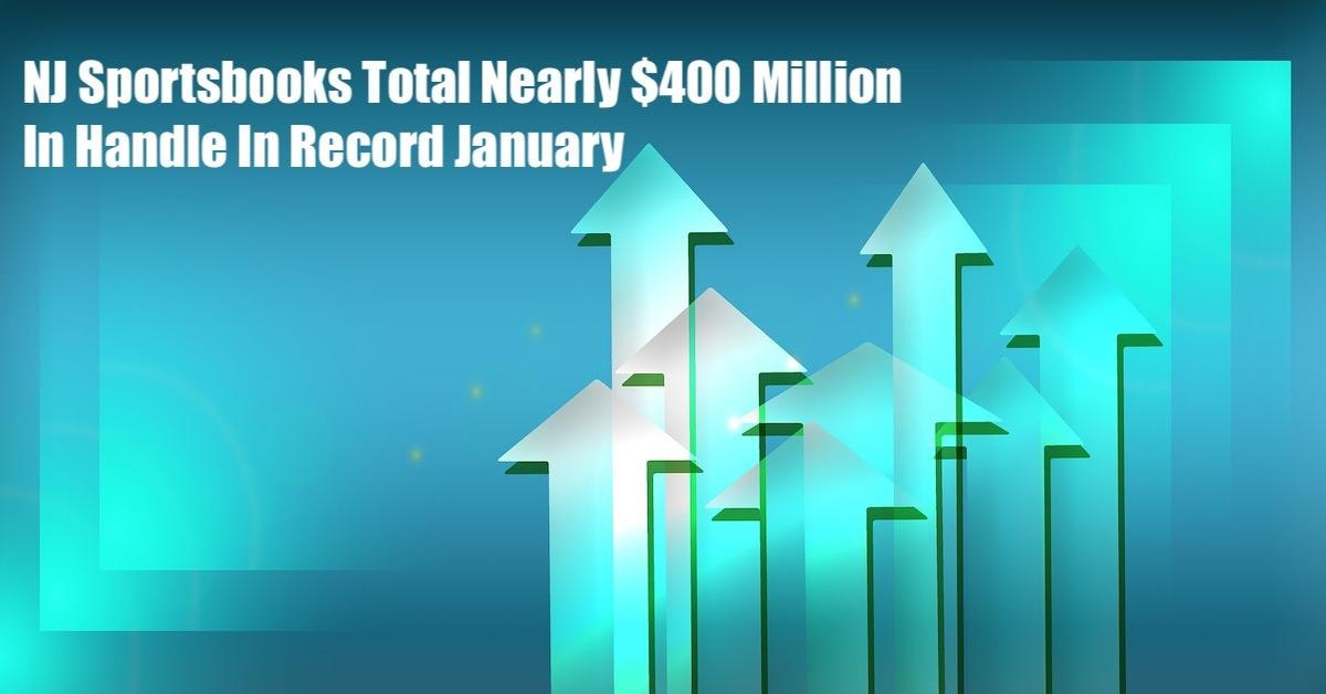 NJ Sportsbooks Total Nearly $400 Million In Bets In Record January Featured Image