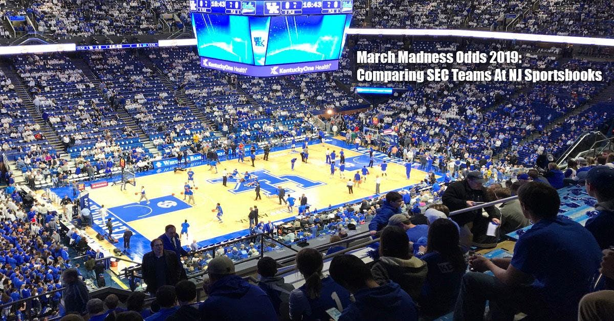 March Madness Odds 2019: Comparing SEC Teams At NJ Sportsbooks