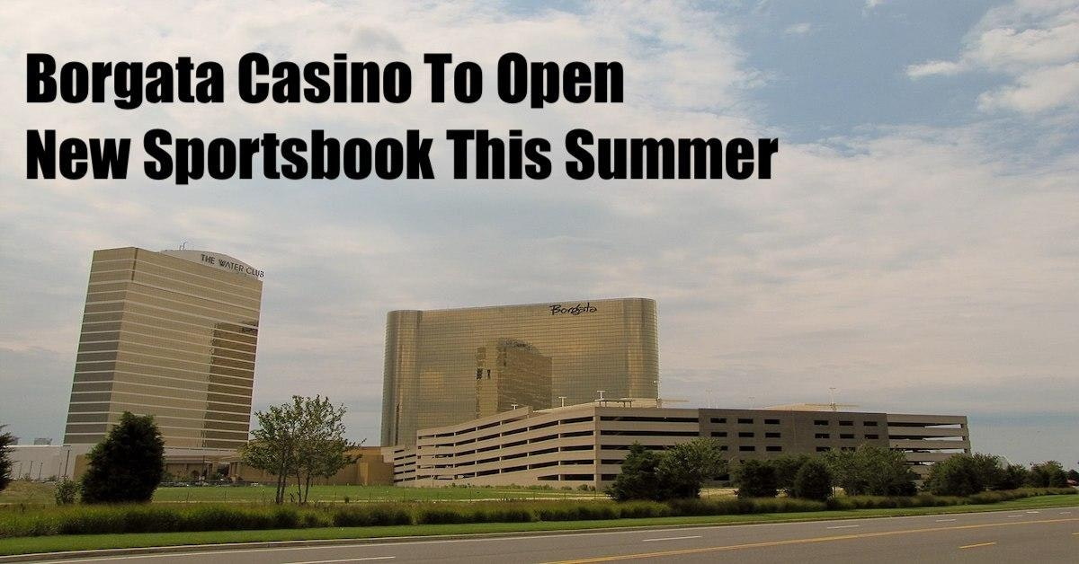 Borgata Casino To Open $11 Million NJ Sportsbook in Summer 2019