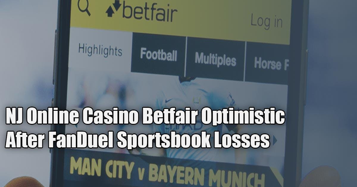 NJ Online Casino Betfair Stays Optimistic After Losses At FanDuel Featured Image